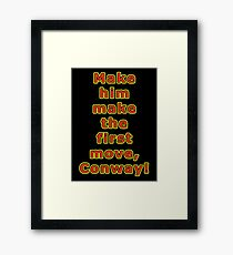 Make him make the first move, Conway Framed Print