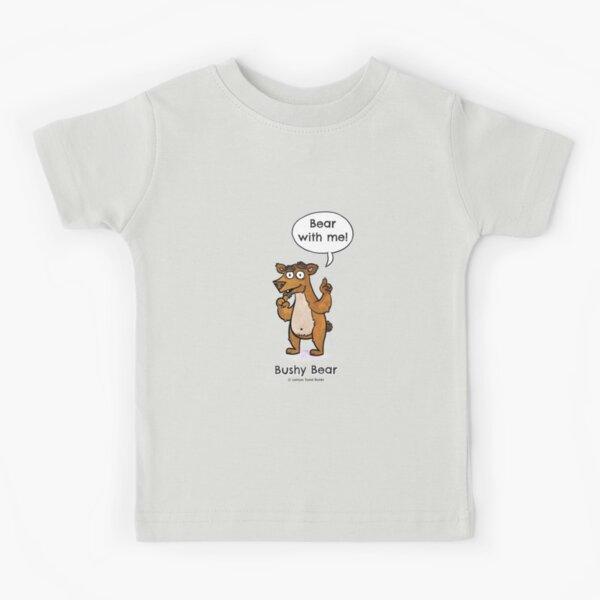 Bear with me! Kids T-Shirt