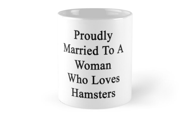 Proudly Married To A Woman Who Loves Hamsters  by supernova23