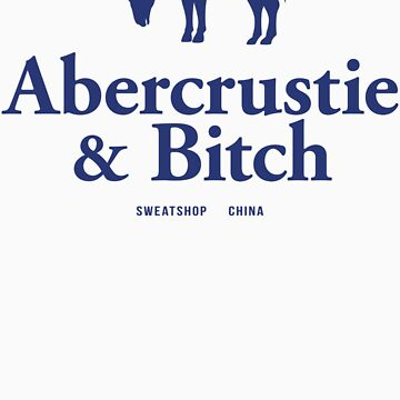 Abercrustie & Bitch by BoomShirts