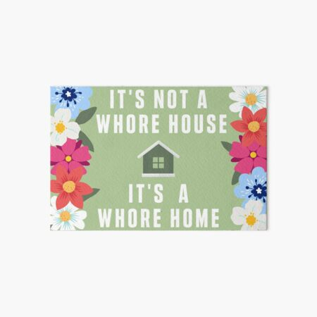 It's not a whore house, it's a whore home Art Board Print