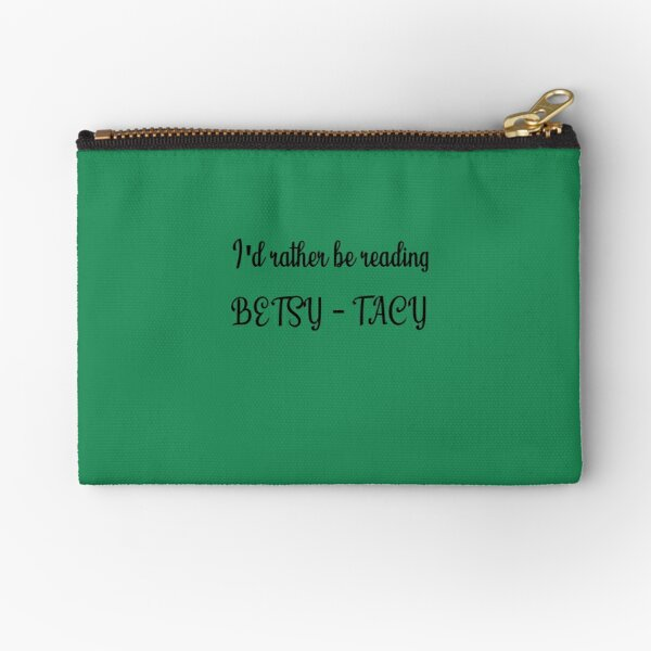 I'd rather be reading Betsy-Tacy - script Zipper Pouch
