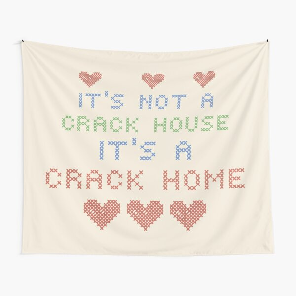 ITS NOT A CRACK HOUSE ITS A CRACK HOME Tapestry