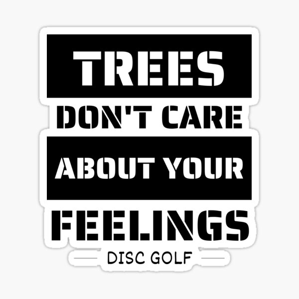 Trees don't care about your feelings Sticker