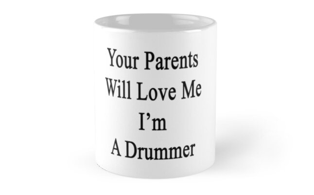Your Parents Will Love Me I'm A Drummer  by supernova23
