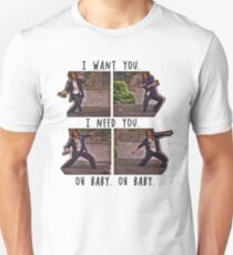 I Want You. I Need You.  Unisex T-Shirt