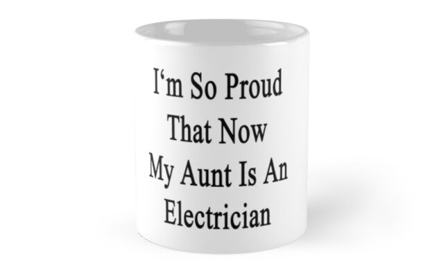 I'm So Proud That Now My Aunt Is An Electrician  by supernova23