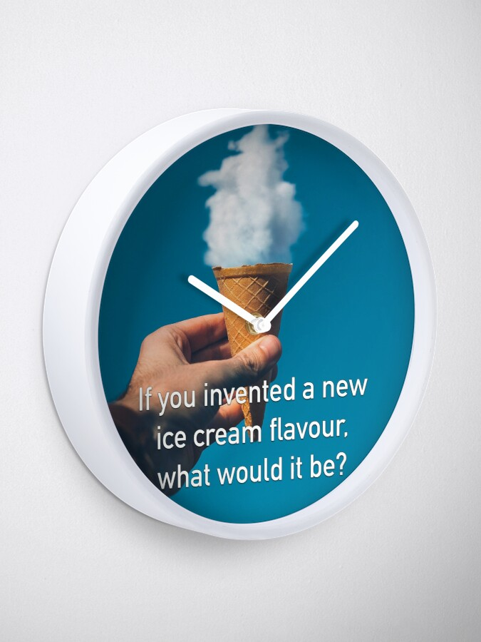 Alternate view of If You Invented A New Ice Cream Flavour Clock