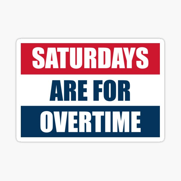 Saturdays are for overtime Sticker