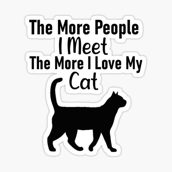the more people i meet the more i love my cat Sticker