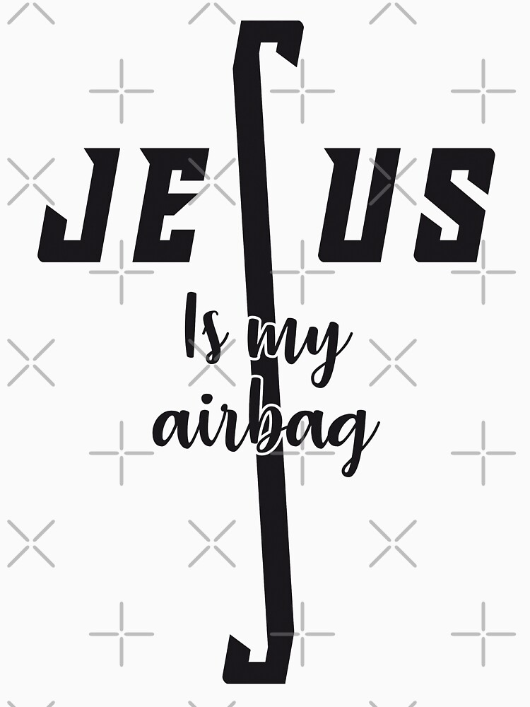 jesus is my airbag by oldiescie