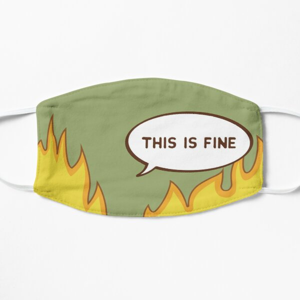 This Is Fine Flat Mask
