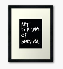 Art is a way of survival. Framed Print
