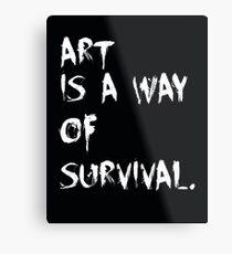 Art is a way of survival. Metal Print