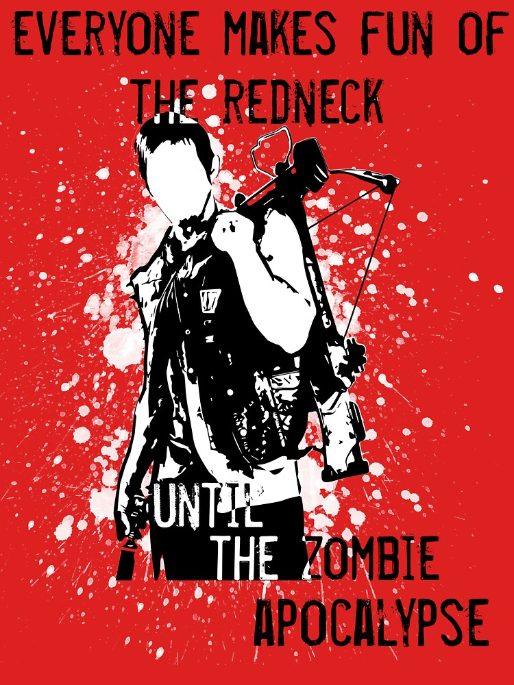 Everyone Makes Fun of the Redneck Until the Zombie Apocalypse | Unisex T-Shirt