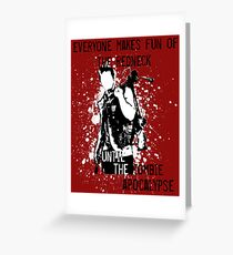 Everyone Makes Fun of the Redneck Until the Zombie Apocalypse Greeting Card