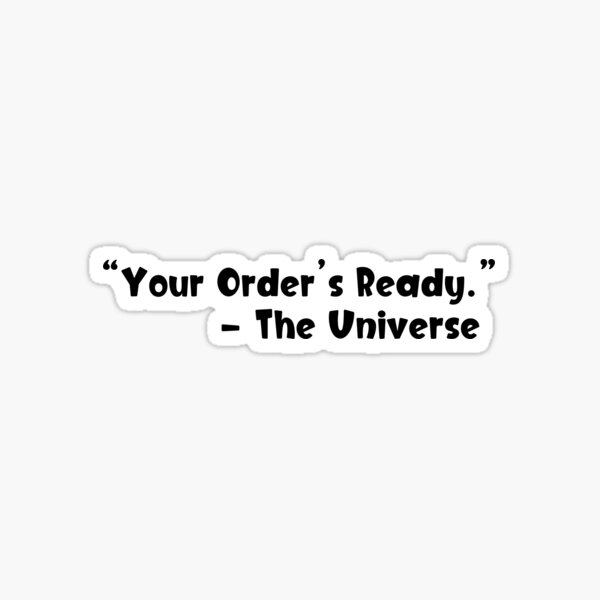 """""""Your Order's Ready"""" - Law of Attraction  Sticker"""