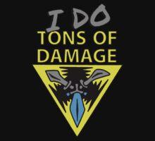 I DO... tons of damage | Please Like and Share :) | Unisex T-Shirt