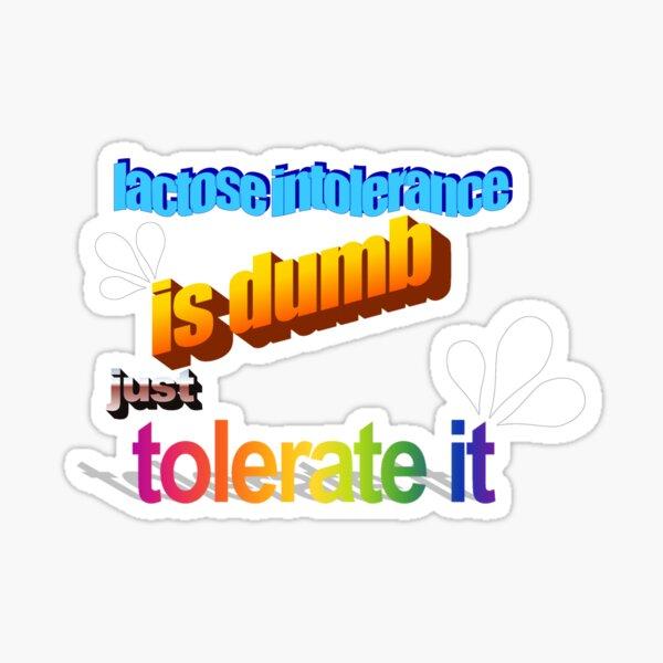 Lactose Intolerance is Dumb Sticker
