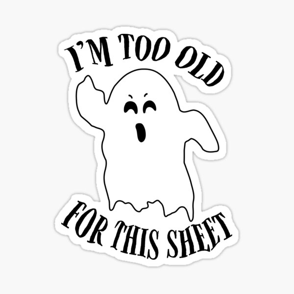 I'm too old for this sheet Sticker