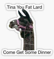 Tina you fat lard come get some dinner  Sticker