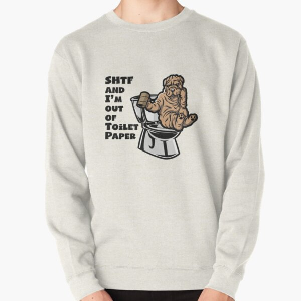 SHAR PEI SHTF - Sh!t Hit The Fan Toilet Paper Shortage Pullover Sweatshirt