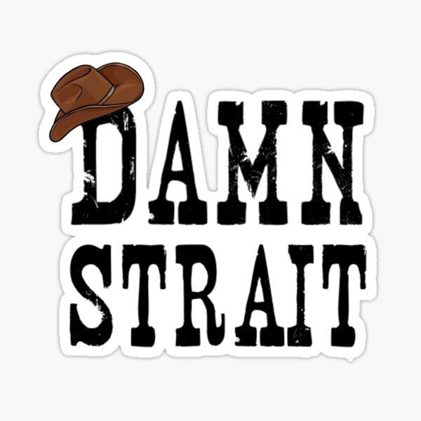 Damn Strait Sticker