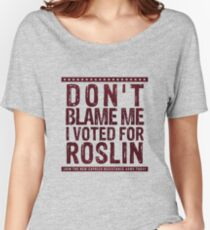 Don't blame me, I voted for Roslin Women's Relaxed Fit T-Shirt