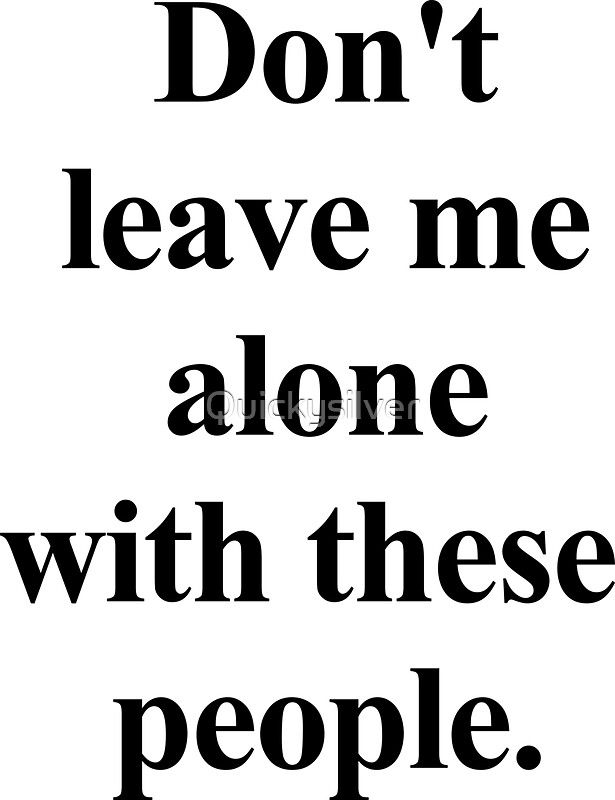 don 39 t leave me alone with these people stickers by quickysilver redbubble. Black Bedroom Furniture Sets. Home Design Ideas