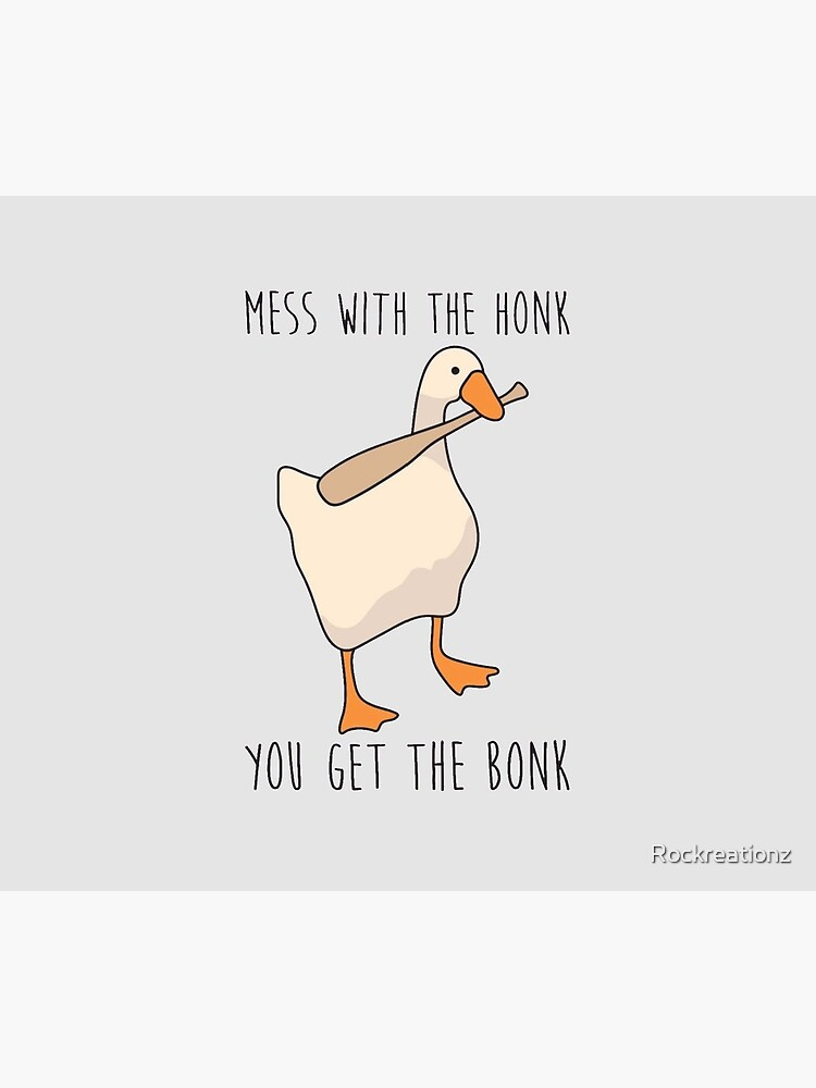 Mess With The Honk You Get The Bonk - Untitled Goose Game by Rockreationz