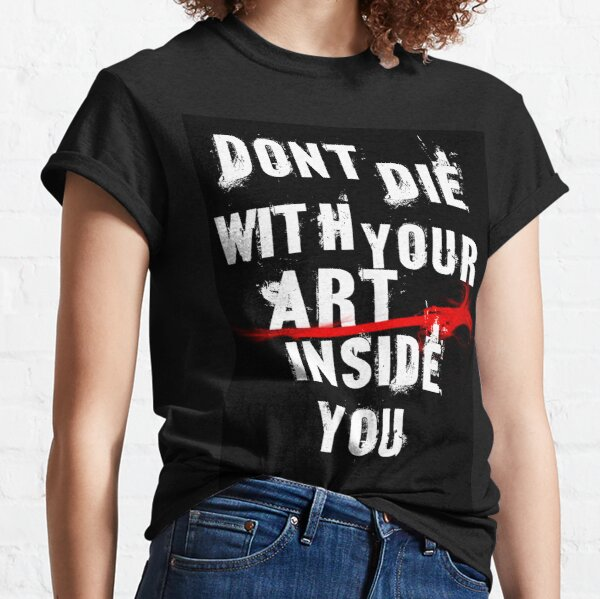 Dont die with your art Classic T-Shirt