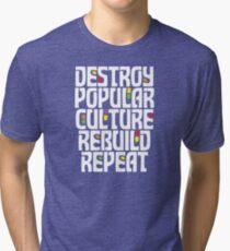 Destroy Popular Culture. Rebuild, Repeat  Tri-blend T-Shirt