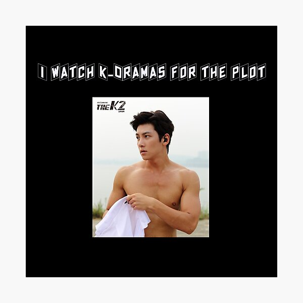 I Watch K-Dramas For The Plot Photographic Print