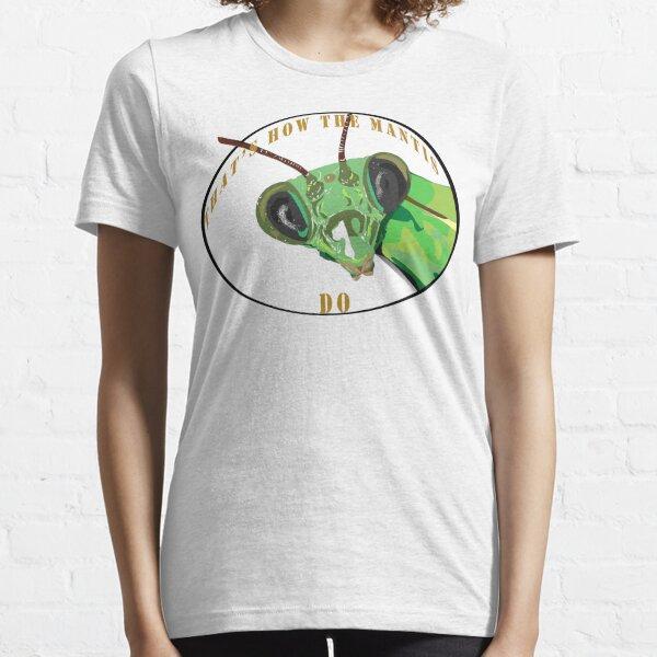That's How the Mantis Do Essential T-Shirt