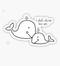 I Whale Always Love you. Sticker