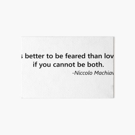 Better to be feared than loved Art Board Print