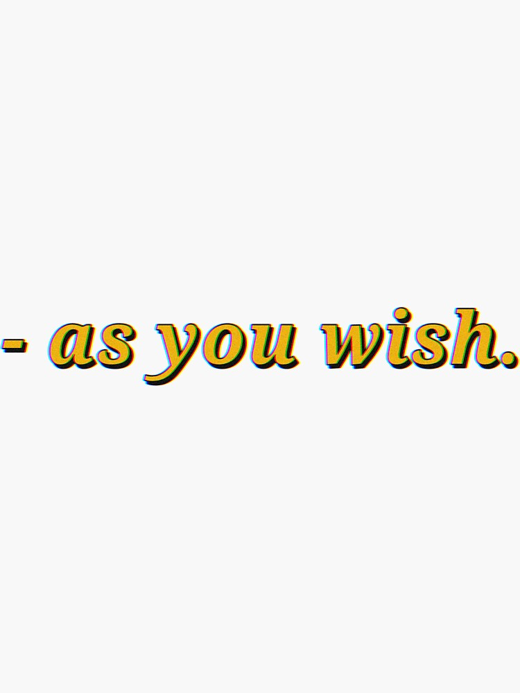 As you wish (The Princess Bride quote) by petrichorilism