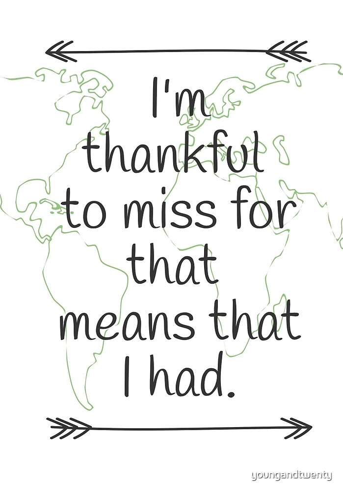 I'm Thankful To Miss For That Means That I Had by youngandtwenty