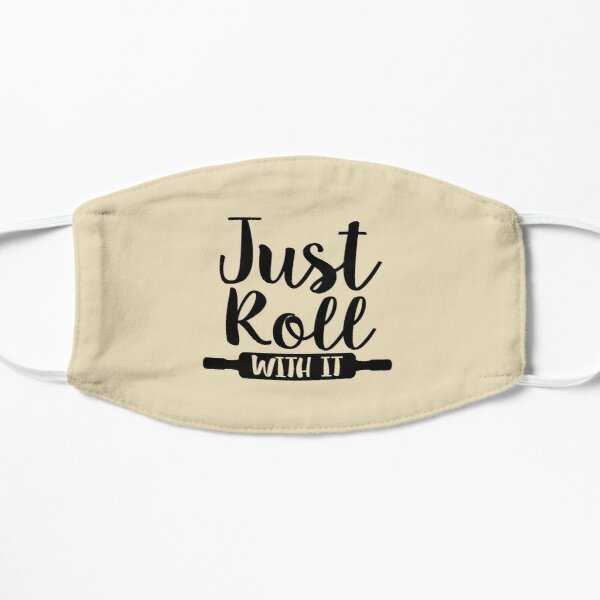 Just Roll With It - Gifts For Bakers Flat Mask