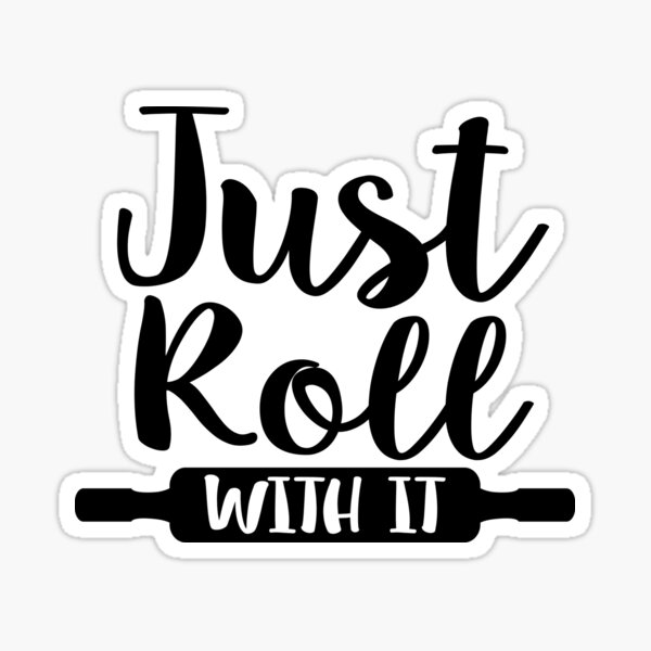 Just Roll With It - Gifts For Bakers Sticker