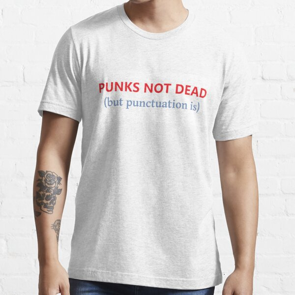 Punks Not Dead (but punctuation is) Essential T-Shirt