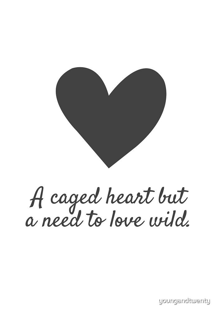 A Caged Heart But A Need To Love Wild by youngandtwenty