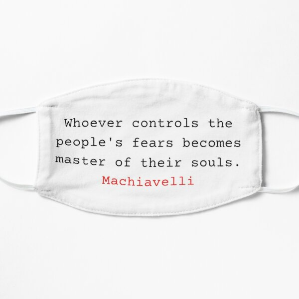 Whoever controls the people's fears becomes master of their souls - Niccolo Machiavelli Flat Mask