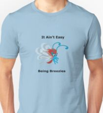 It ain't easy being breezies Unisex T-Shirt