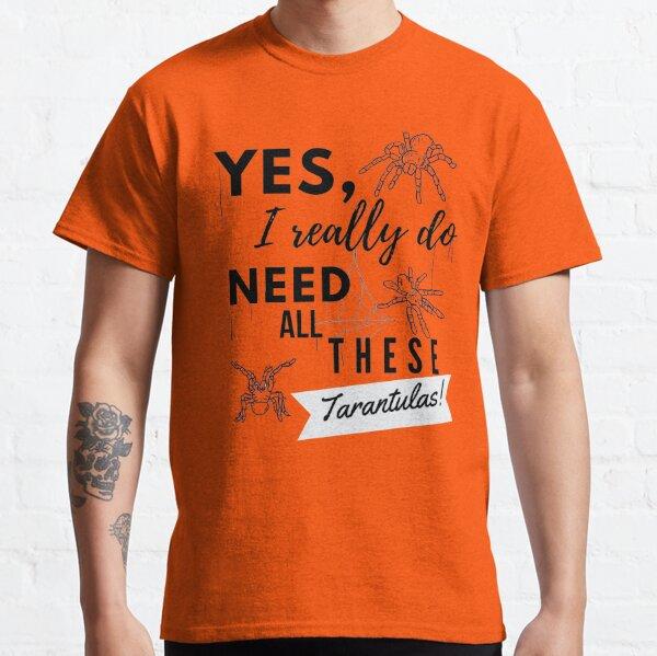 Need All These Tarantulas Pet Owner Cobweb Quote Classic T-Shirt