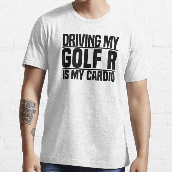 Conducir mi Golf R es mi cardio Camiseta esencial