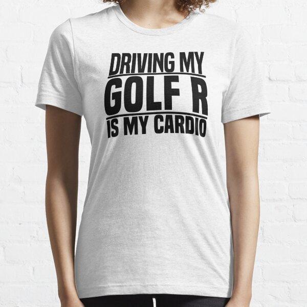 Conduire ma Golf R est mon cardio T-shirt essentiel
