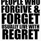 People who forgive & forget usually live with regret. (Black letters) by azummo