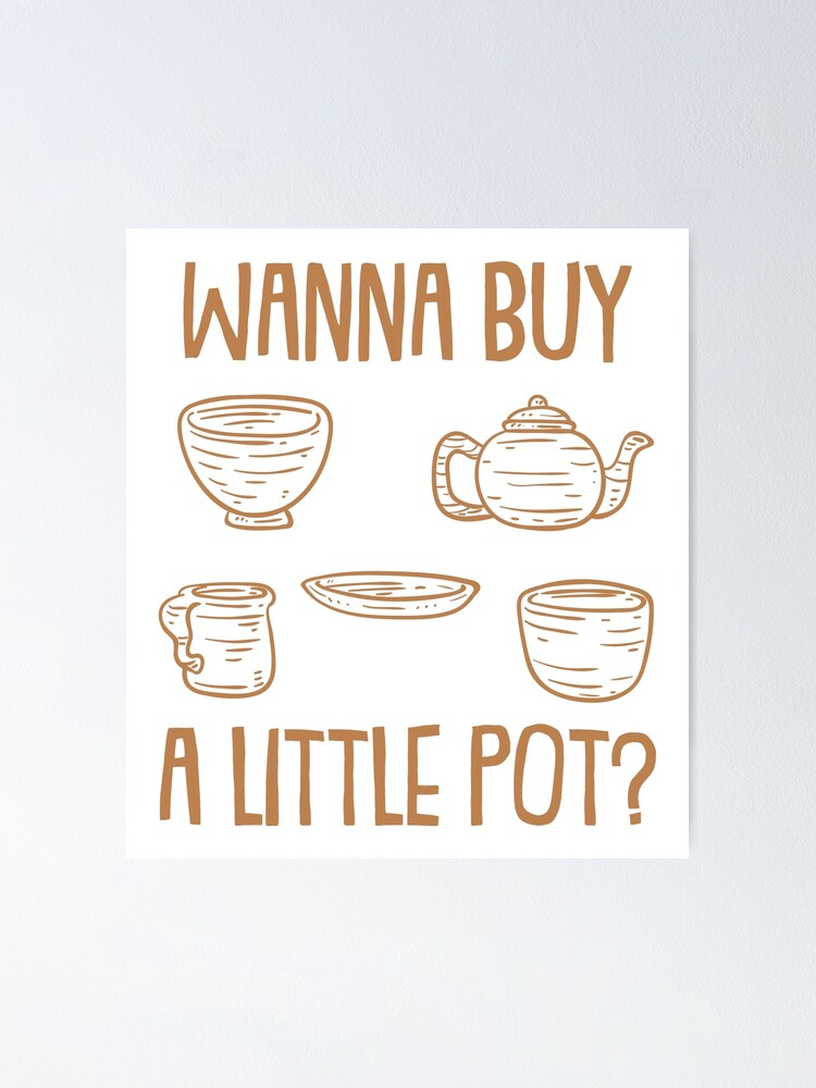 Wanna Buy A Little Pot Pottery And Ceramics Poster By Plasticcanvas Redbubble