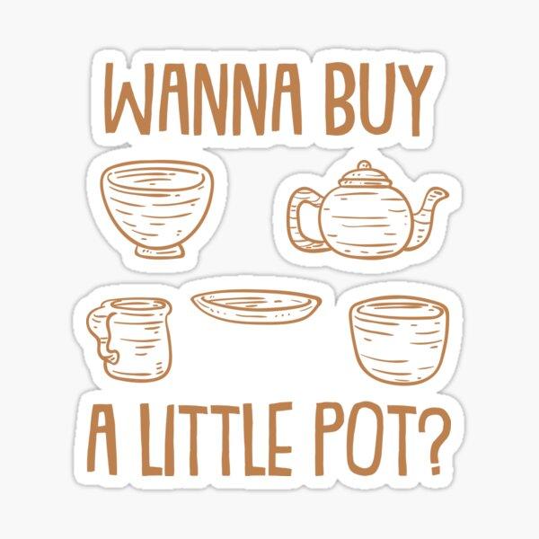 Wanna Buy A Little Pot?   Pottery and Ceramics Sticker